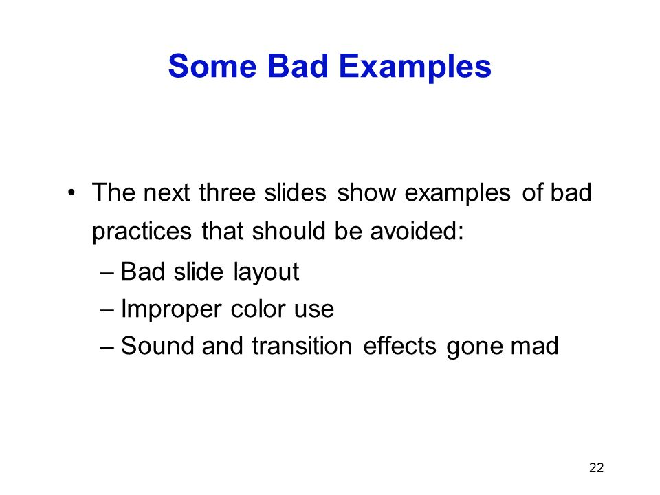 Some Bad Examples The next three slides show examples of bad practices that should be avoided: Bad slide layout.