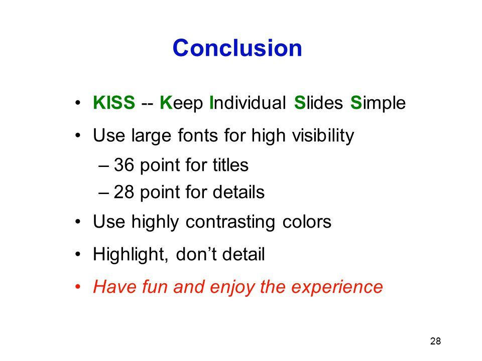 Conclusion KISS -- Keep Individual Slides Simple