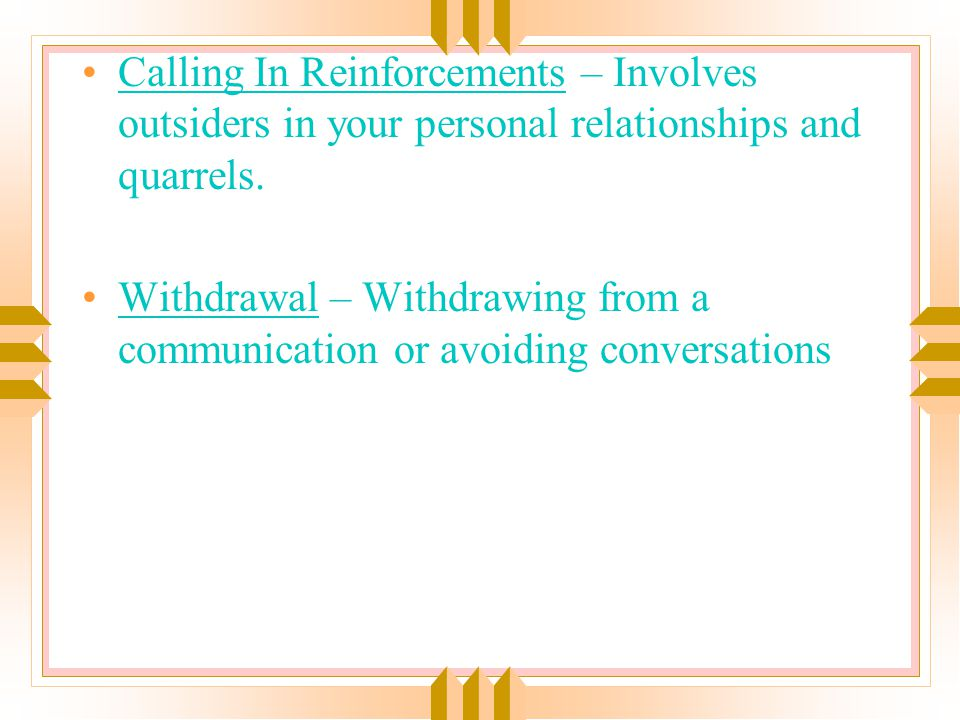 Calling In Reinforcements – Involves outsiders in your personal relationships and quarrels.
