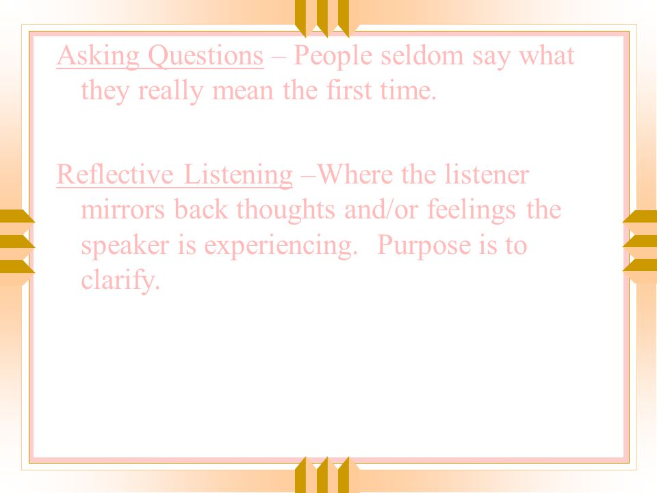 Asking Questions – People seldom say what they really mean the first time.