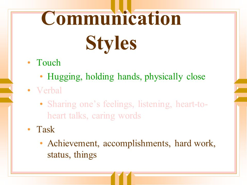Communication Styles Touch Hugging, holding hands, physically close
