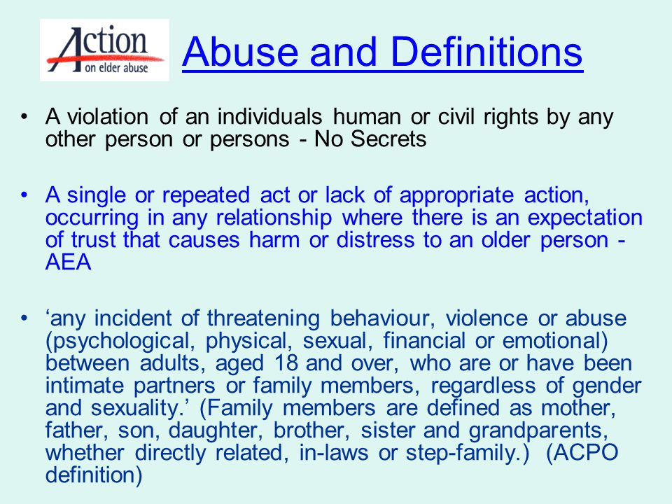 Abuse and Definitions A violation of an individuals human or civil rights by any other person or persons - No Secrets.