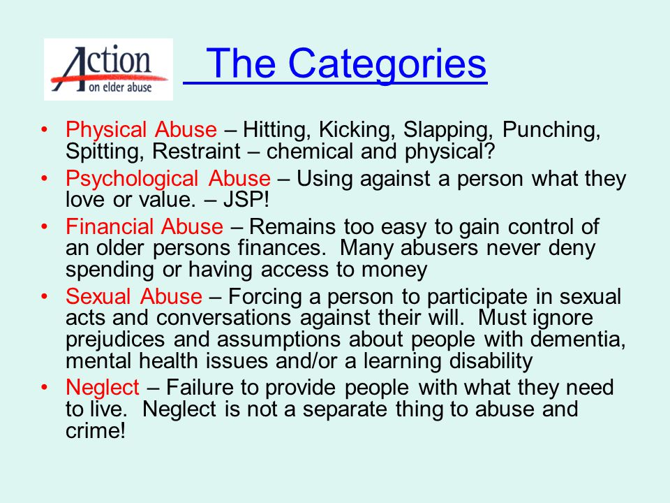 The Categories Physical Abuse – Hitting, Kicking, Slapping, Punching, Spitting, Restraint – chemical and physical