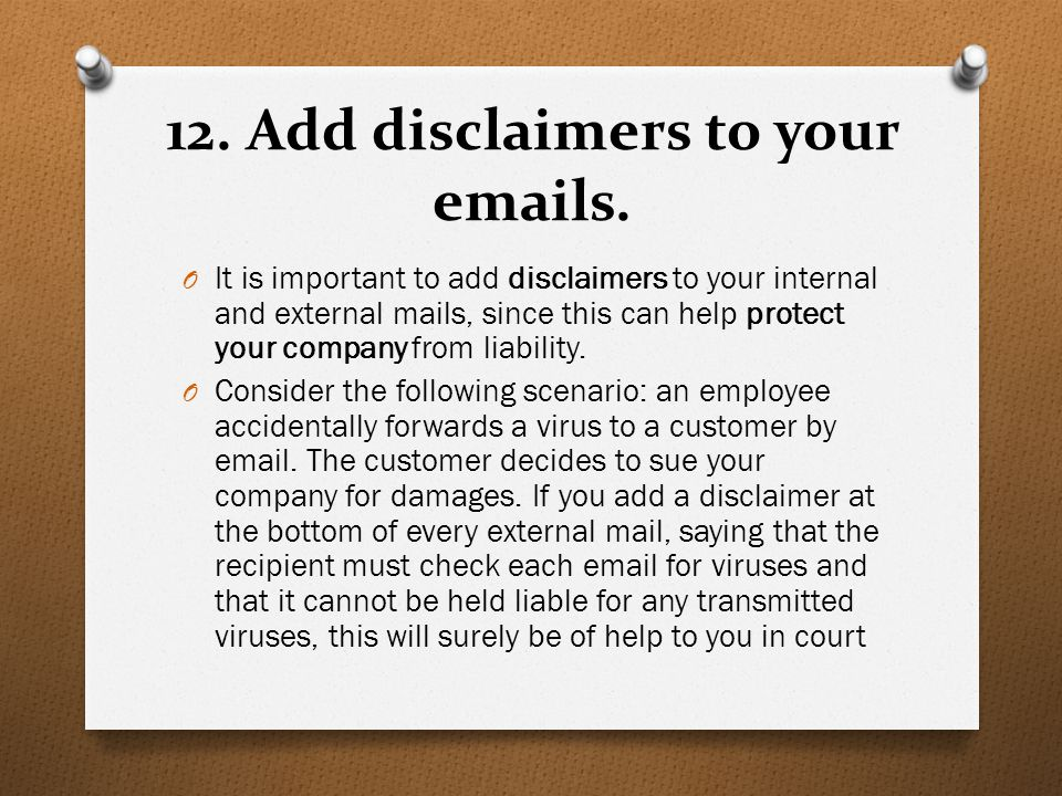 12. Add disclaimers to your emails.