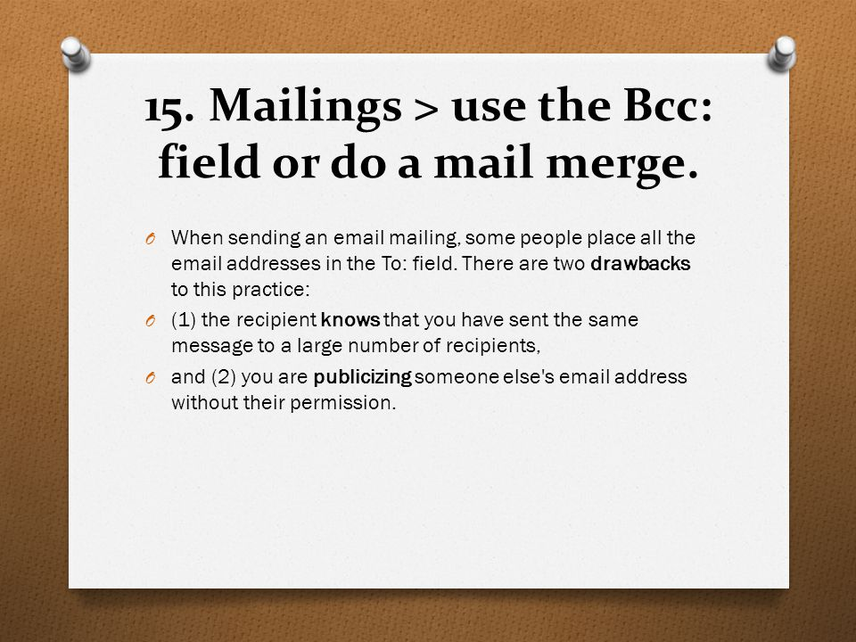 15. Mailings > use the Bcc: field or do a mail merge.