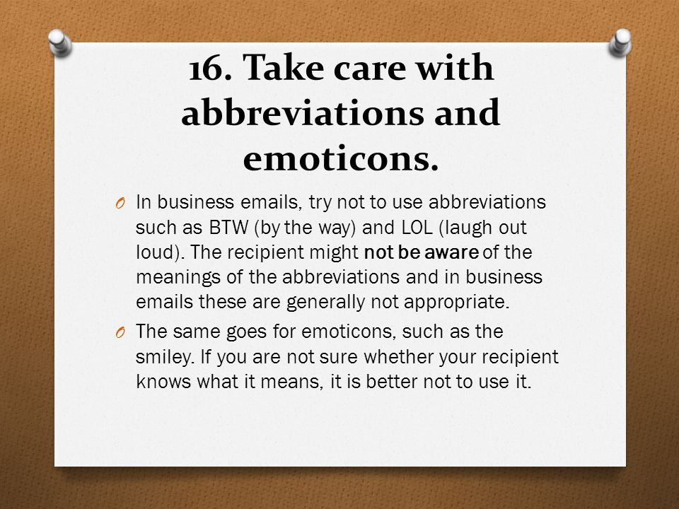 16. Take care with abbreviations and emoticons.