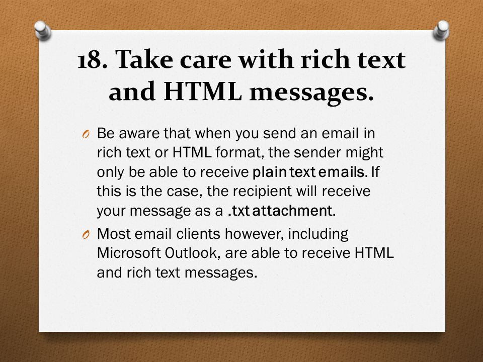 18. Take care with rich text and HTML messages.