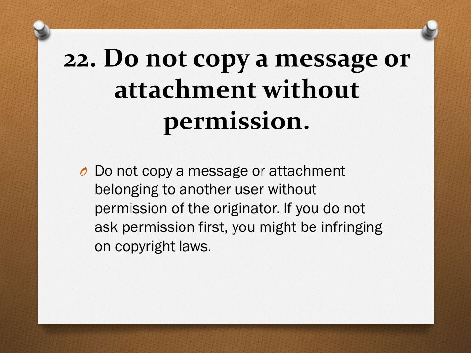 22. Do not copy a message or attachment without permission.