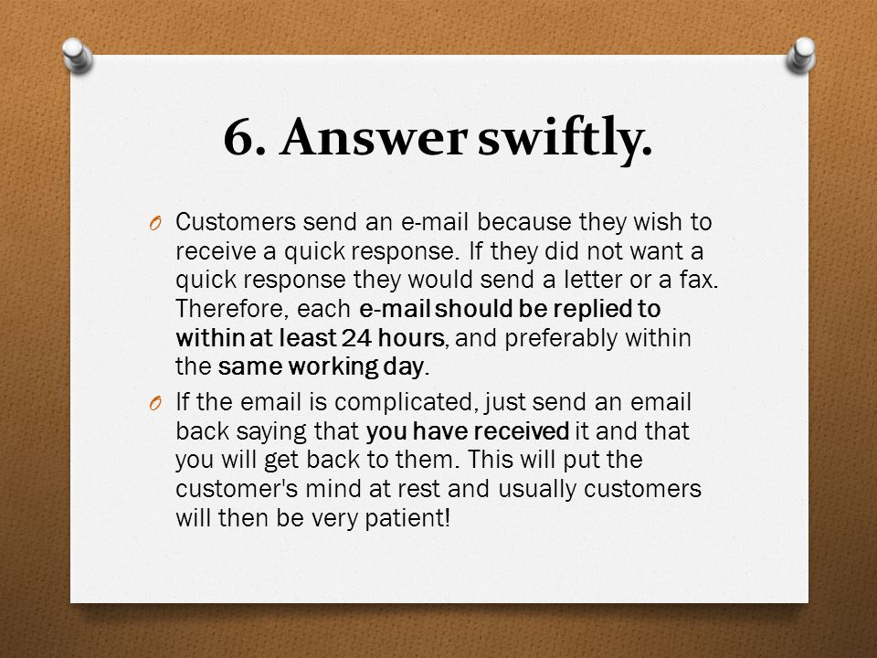 6. Answer swiftly.