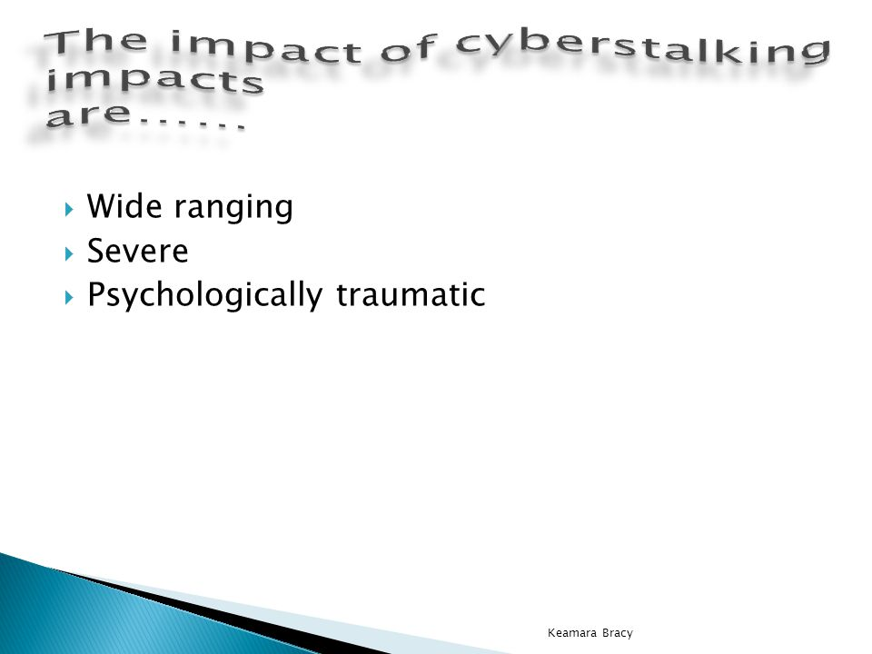 The impact of cyberstalking impacts are……