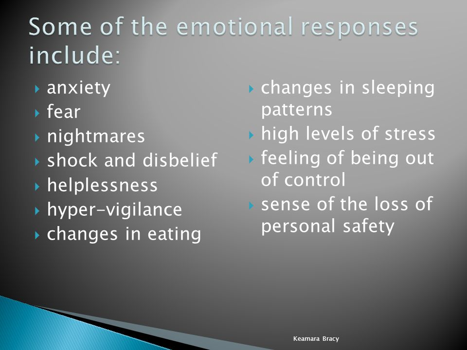 Some of the emotional responses include: