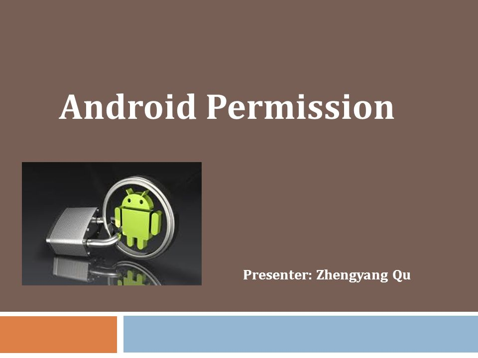 Android Permission Presenter: Zhengyang Qu
