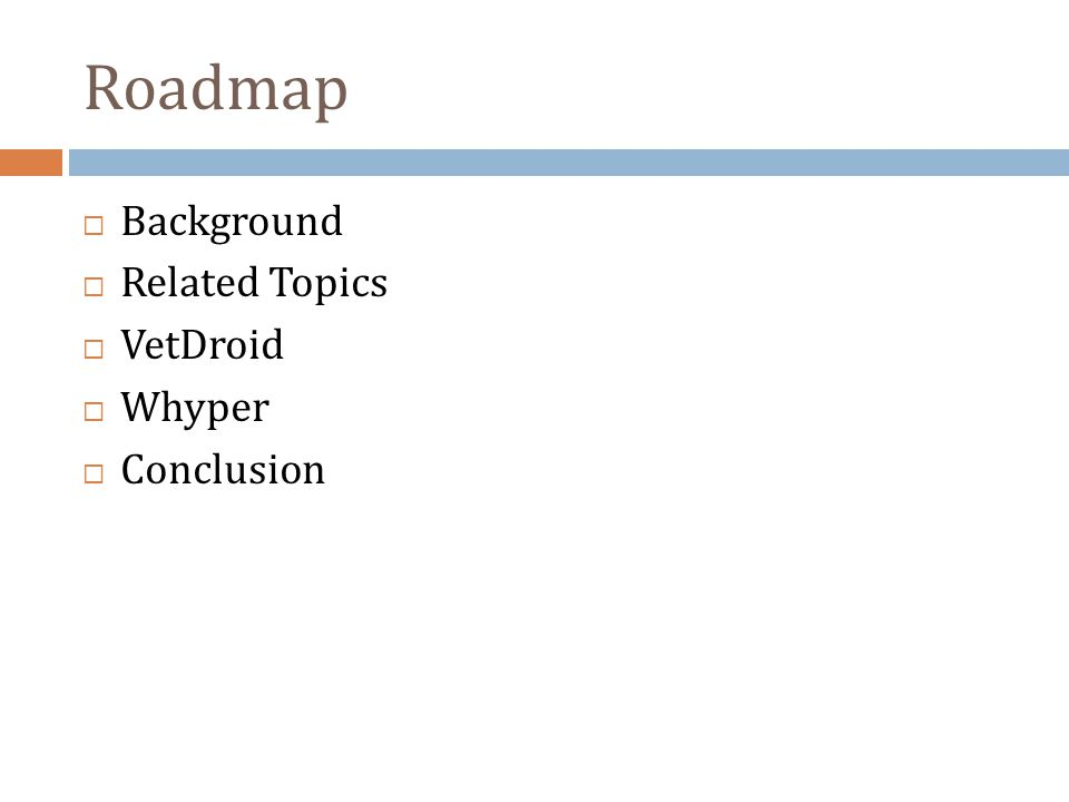 Roadmap Background Related Topics VetDroid Whyper Conclusion