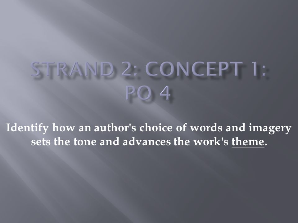 Strand 2: Concept 1: PO 4 Identify how an author s choice of words and imagery sets the tone and advances the work s theme.