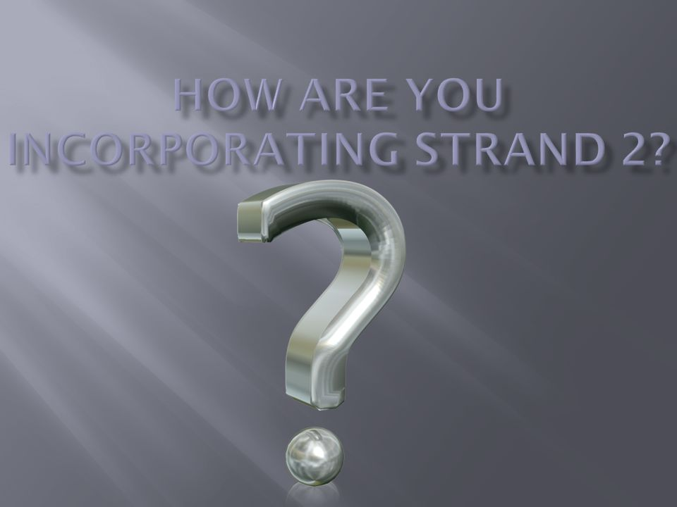 How are you incorporating Strand 2