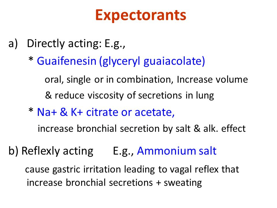 Expectorants Directly acting: E.g.,