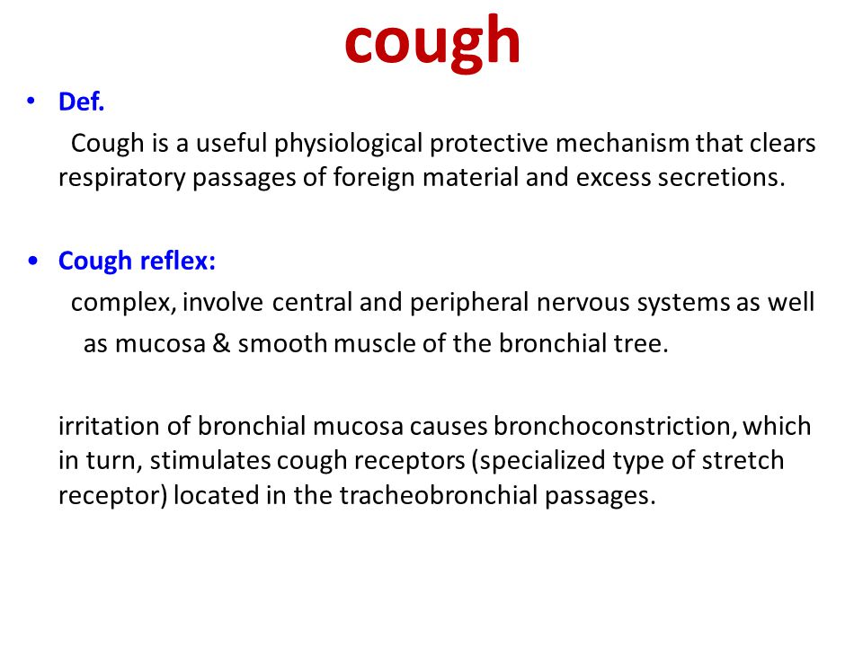 cough Def. Cough is a useful physiological protective mechanism that clears respiratory passages of foreign material and excess secretions.