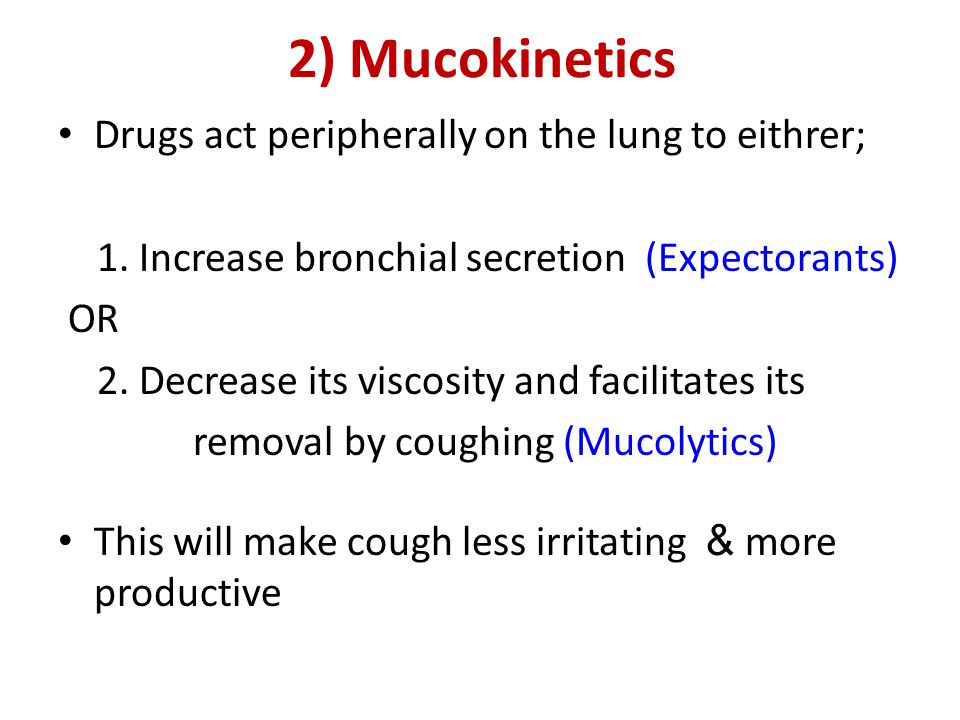 2) Mucokinetics Drugs act peripherally on the lung to eithrer;