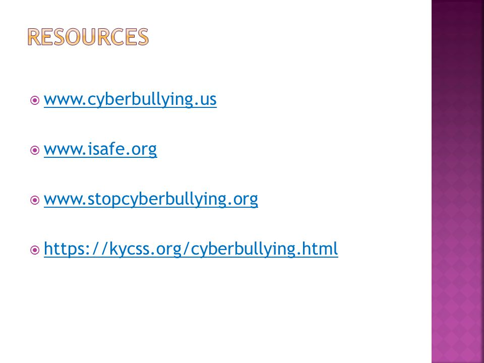 Resources www.cyberbullying.us www.isafe.org www.stopcyberbullying.org
