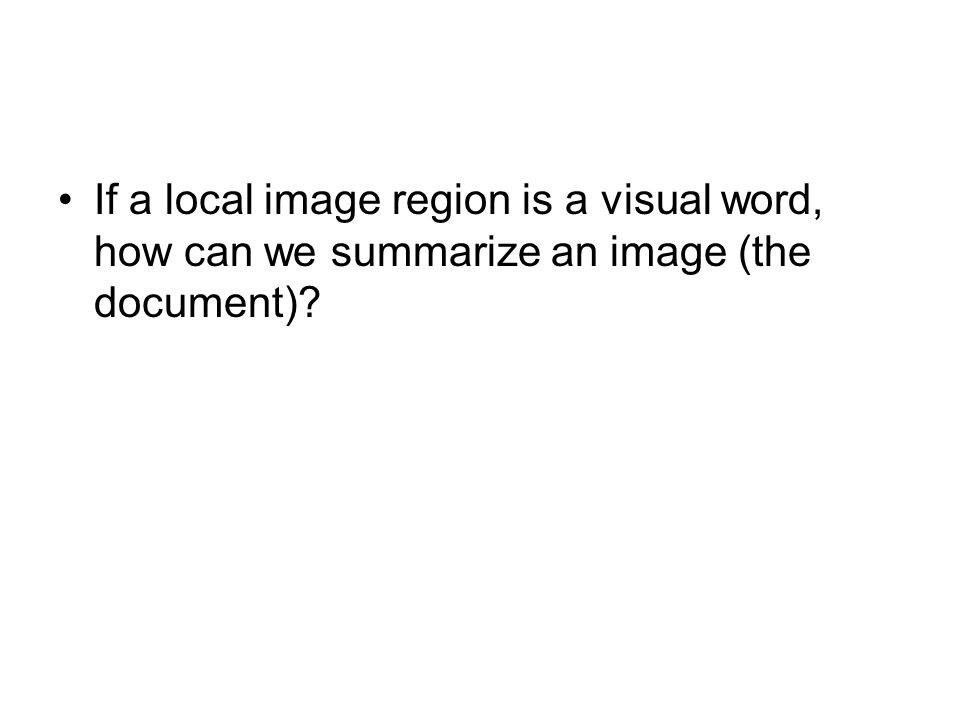 If a local image region is a visual word, how can we summarize an image (the document)