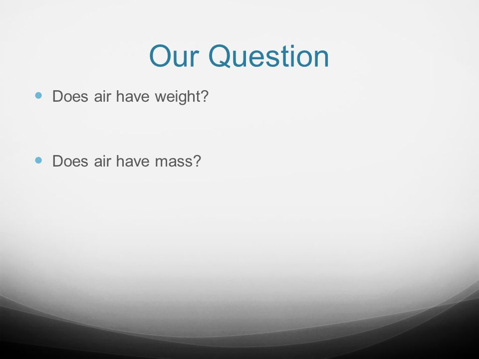 Our Question Does air have weight Does air have mass TG-P.73