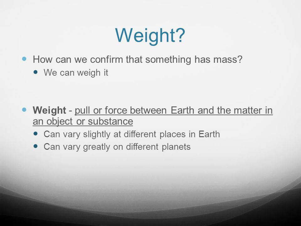 Weight How can we confirm that something has mass