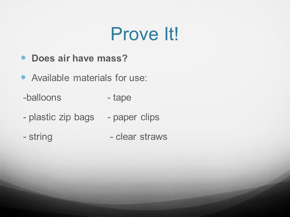 Prove It! Does air have mass Available materials for use: