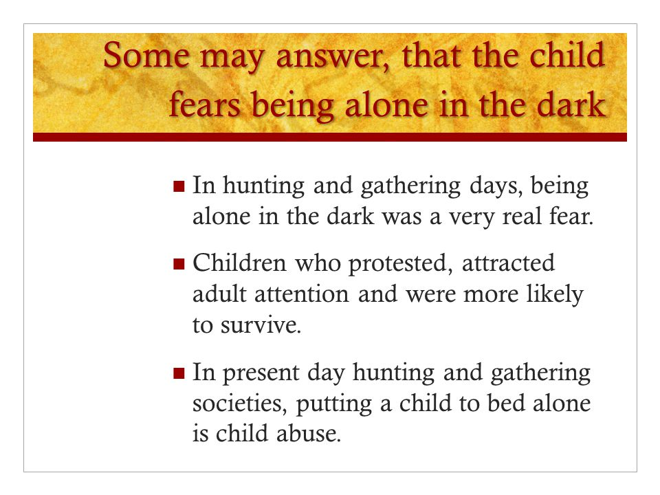 Some may answer, that the child fears being alone in the dark