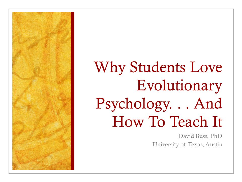 Why Students Love Evolutionary Psychology. . . And How To Teach It