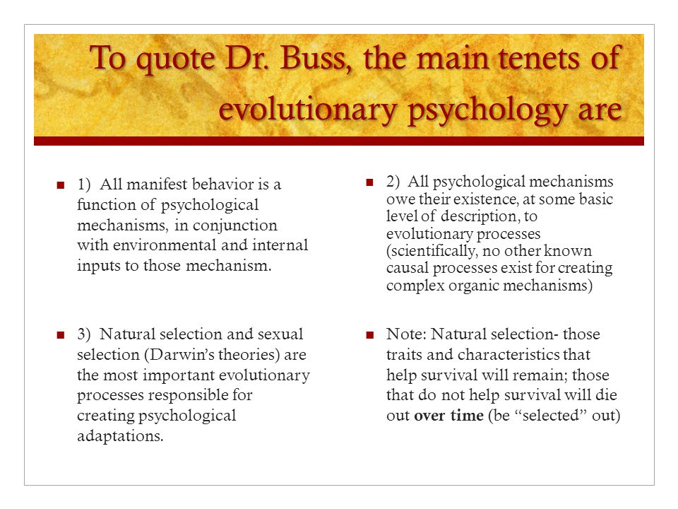 To quote Dr. Buss, the main tenets of evolutionary psychology are