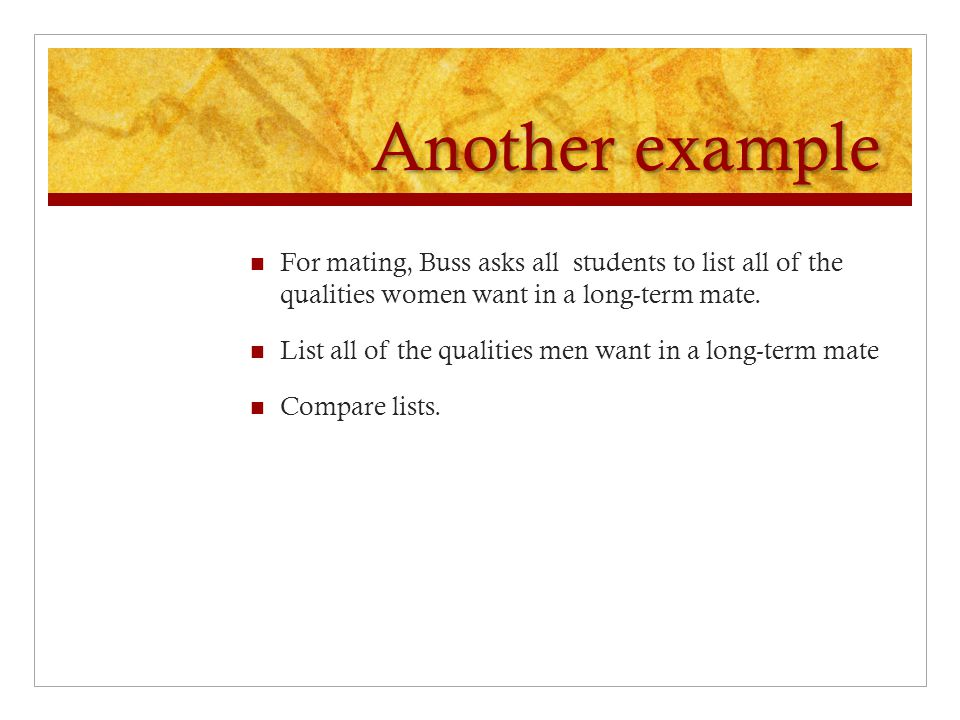 Another example For mating, Buss asks all students to list all of the qualities women want in a long-term mate.