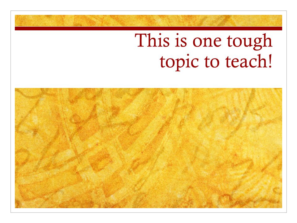 This is one tough topic to teach!