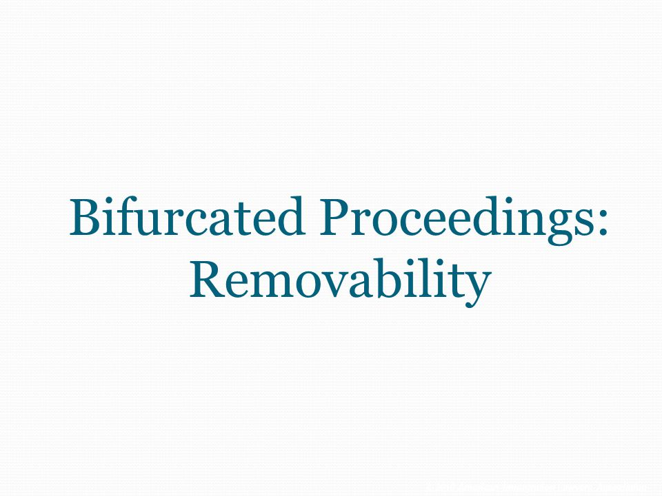 Bifurcated Proceedings: Removability