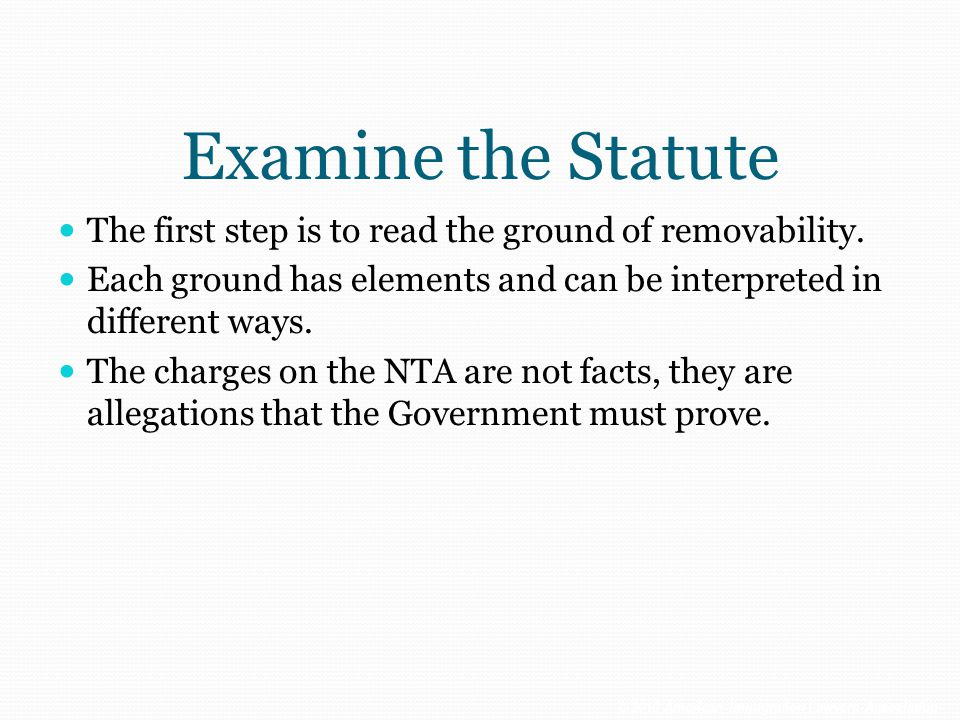 Examine the Statute The first step is to read the ground of removability. Each ground has elements and can be interpreted in different ways.