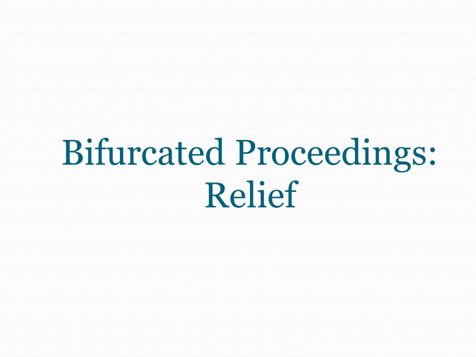Bifurcated Proceedings: Relief