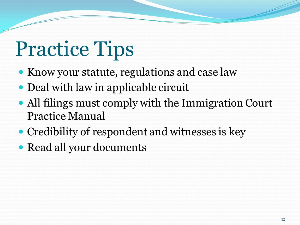 Practice Tips Know your statute, regulations and case law