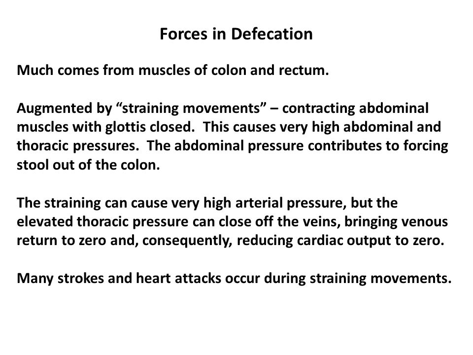 Forces in Defecation Much comes from muscles of colon and rectum.