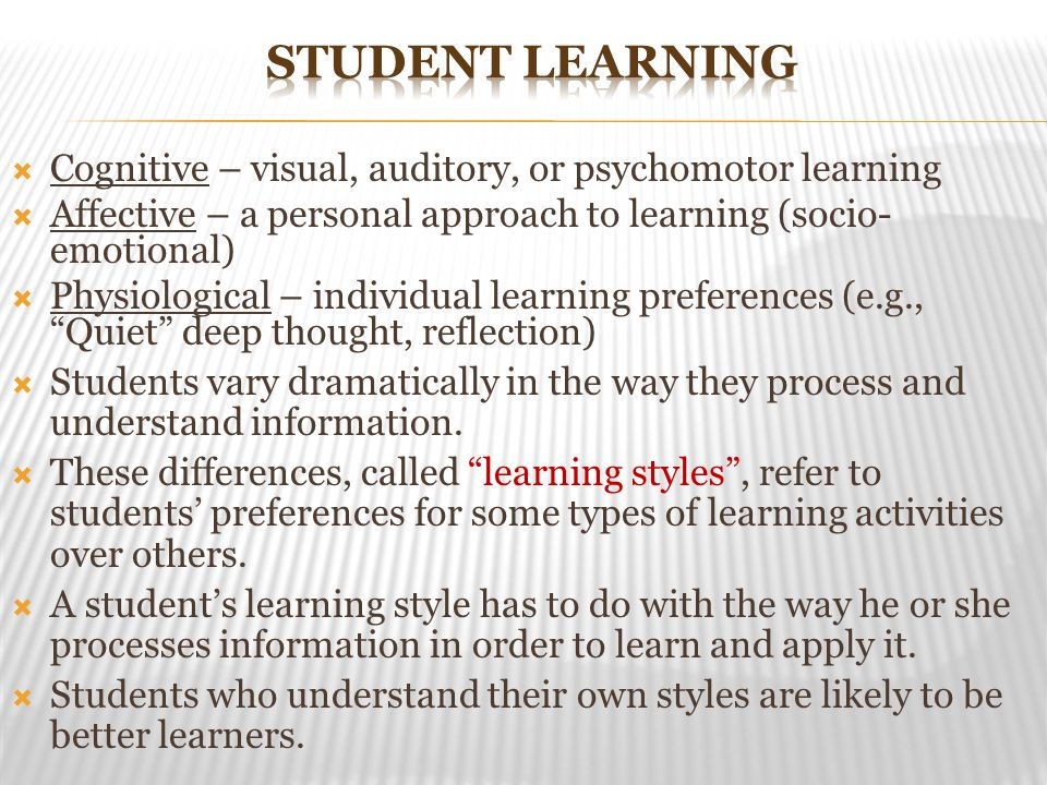 Student learning Cognitive – visual, auditory, or psychomotor learning