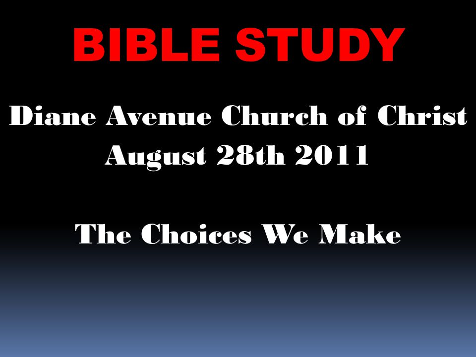 Diane Avenue Church of Christ August 28th 2011 The Choices We Make