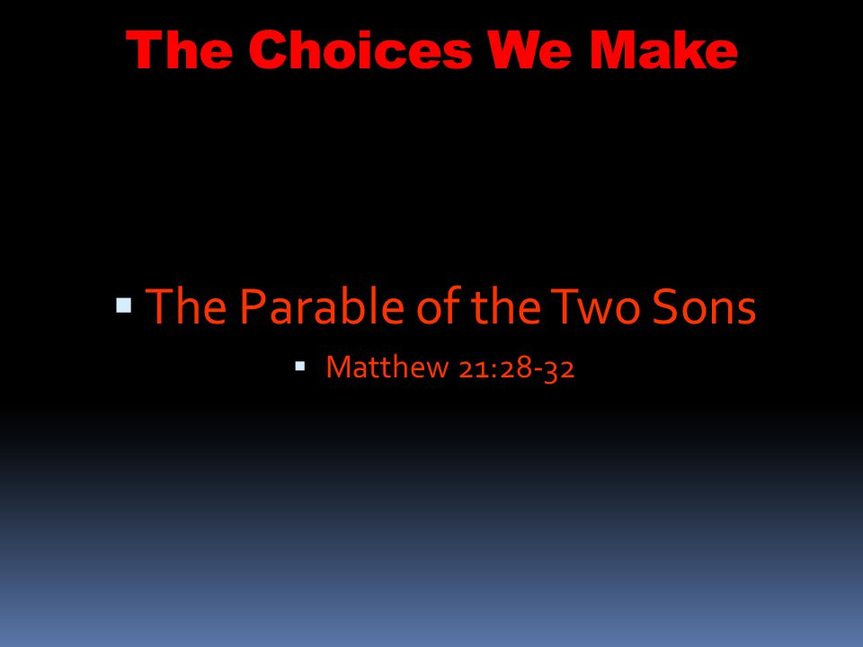 The Parable of the Two Sons Matthew 21:28-32