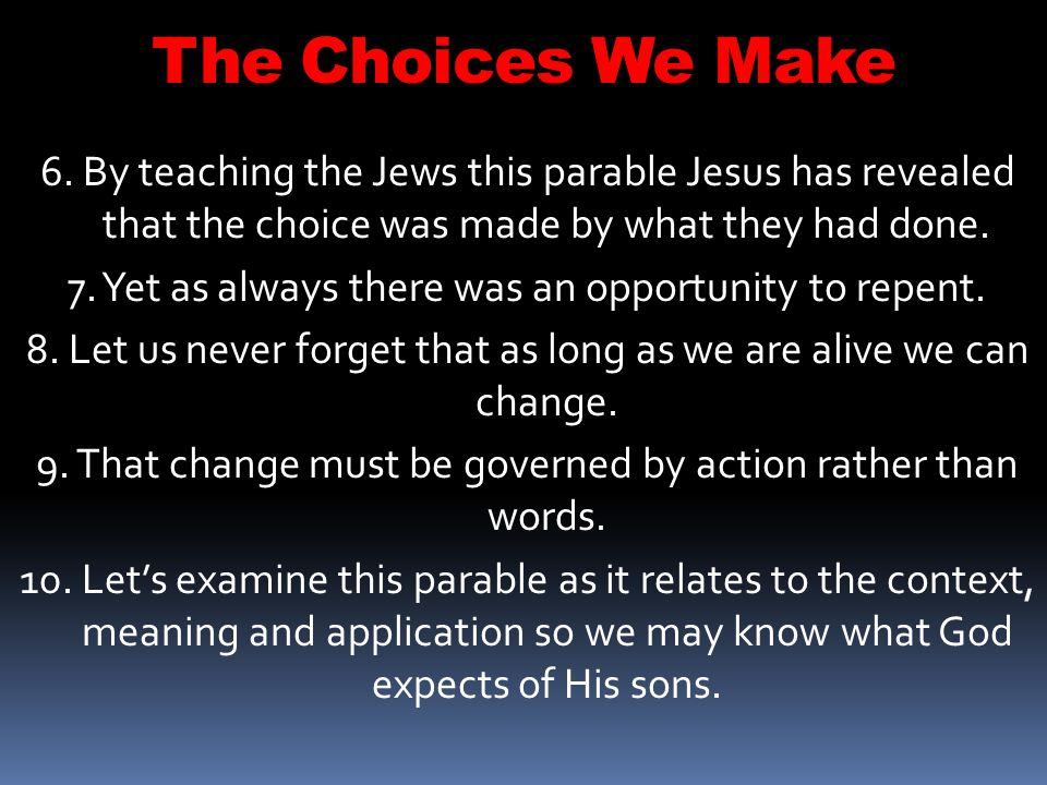 The Choices We Make 6. By teaching the Jews this parable Jesus has revealed that the choice was made by what they had done.