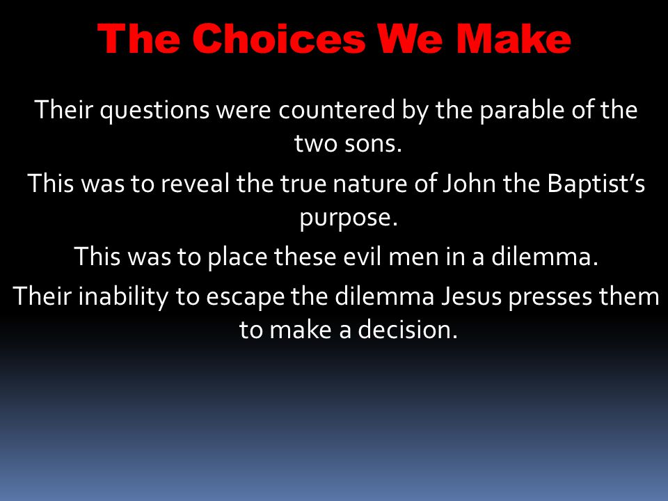 The Choices We Make Their questions were countered by the parable of the two sons.