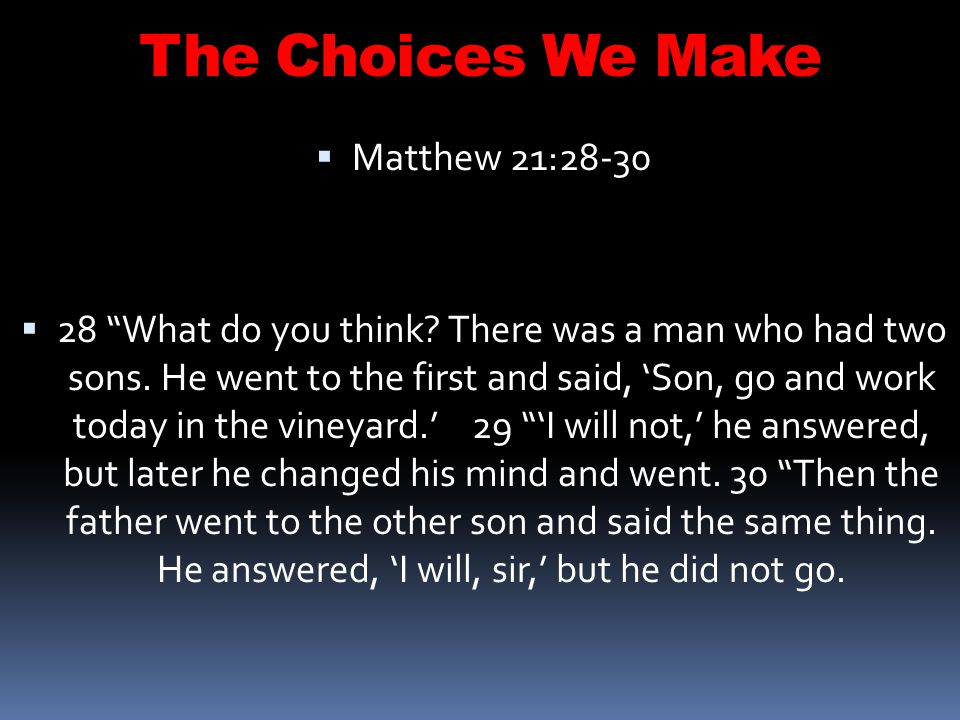 The Choices We Make Matthew 21:28-30