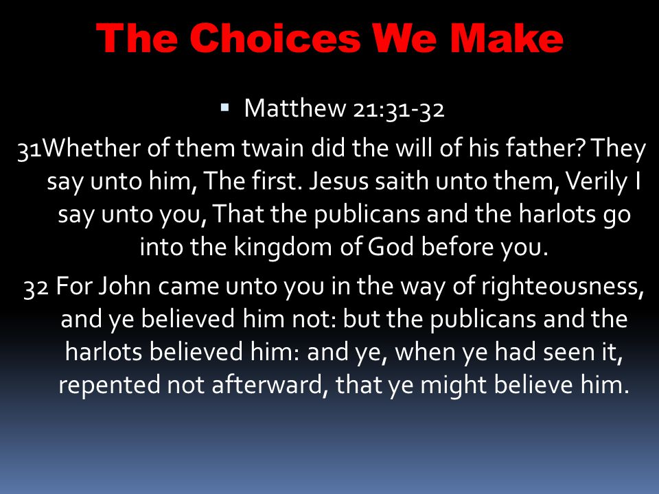 The Choices We Make Matthew 21:31-32