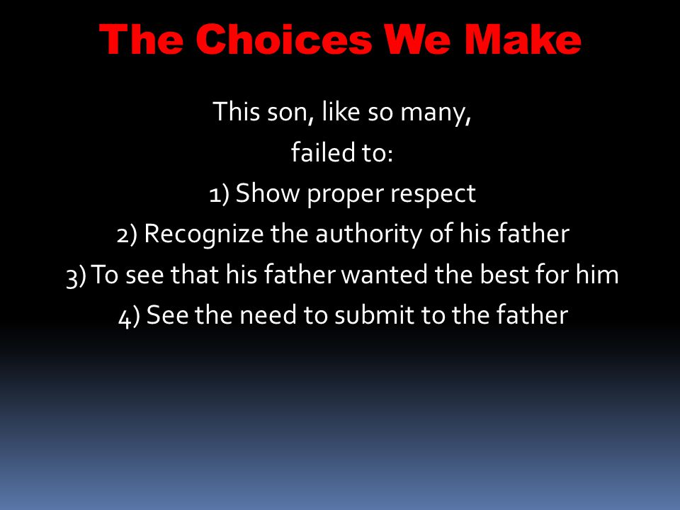The Choices We Make This son, like so many, failed to: