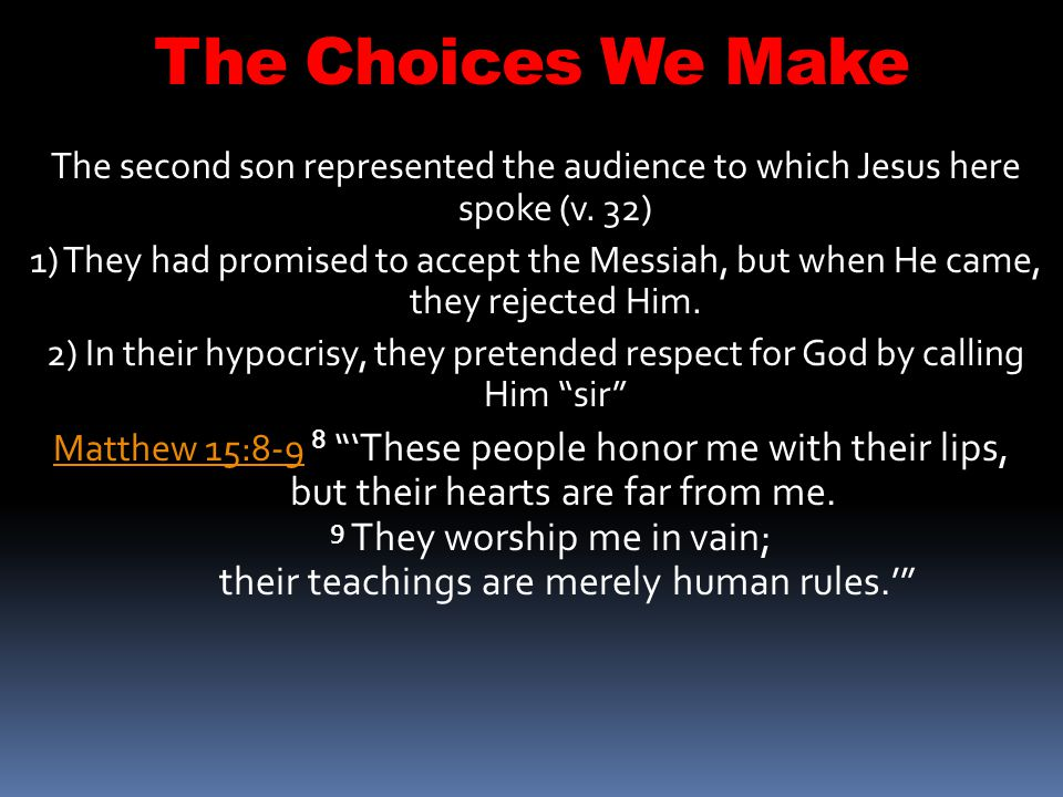 The Choices We Make The second son represented the audience to which Jesus here spoke (v. 32)