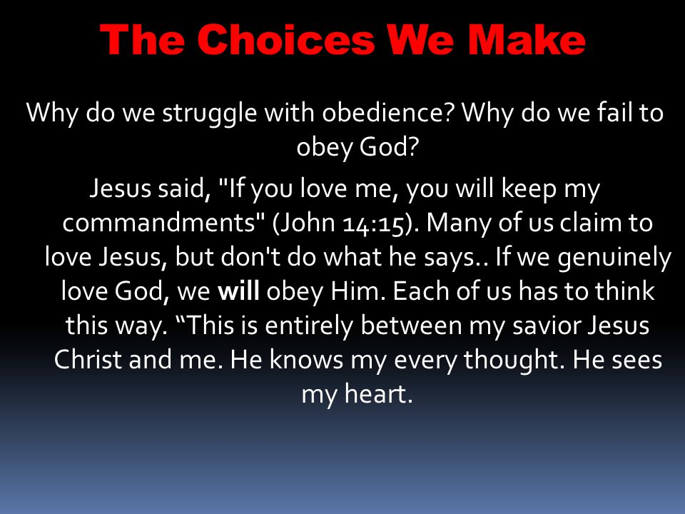 Why do we struggle with obedience Why do we fail to obey God