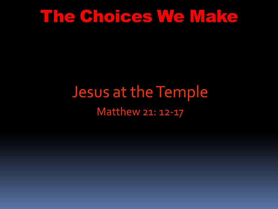 Jesus at the Temple Matthew 21: 12-17