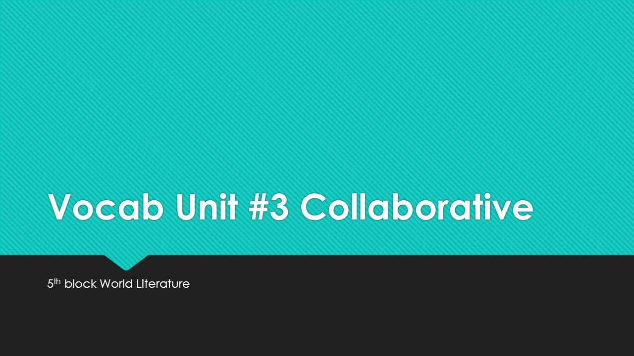 Vocab Unit #3 Collaborative
