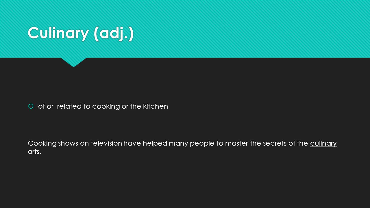 Culinary (adj.) of or related to cooking or the kitchen
